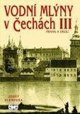 Vodní mlýny v Čechách III. - Josef Klempera