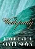 Vodopády - Joyce Carol Oatesová