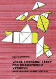 Volba literární látky pro dramatickou výchovu aneb Hledání dramatičnosti - Eva Machková