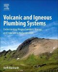 Volcanic and Igneous Plumbing Systems : Understanding Magma Transport, Storage, and Evolution in the Earth's Crust - Burchardt Steffi