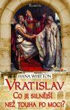 Vratislav - Co je silnější než touha po moci? - Hana Whitton