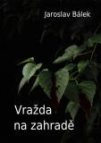 Vražda na zahradě - Jaroslav Bálek