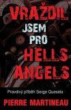 Vraždil jsem pro Hells Angels - Pravdivý příběh Serge Quesnela - Martineau Pierre
