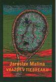 Vraždy v tiebreaku - Jaroslav Malina, ...
