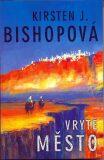 Vryté město - Kirsten J. Bishopová