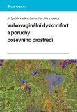 Vulvovaginální dyskomfort a poruchy poševního prostředí - Jiří Špaček,  kolektiv a, ...