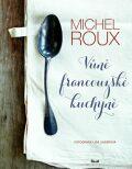Vůně francouzské kuchyně - Roux Michel