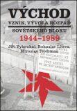 Východ. Vznik, vývoj a rozpad sovětského bloku 1944-1989 - Bohuslav Litera, ...