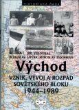 Východ - Vznik, vývoj a rozpad sovětského bloku 1944 - 1989 - Bohuslav Litera, ...