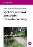 Výchova ke zdraví pro střední zdravotnické školy - Rostislav Čevela, ...