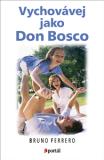 Vychovávej jako don Bosco - Bruno Ferrero