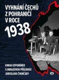 Vyhnání Čechů z pohraničí v roce 1938 - Jindřich Marek, ...