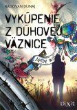 Vykúpenie z dúhovej väznice - Radovan Dunaj