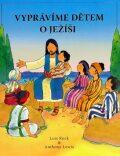 Vyprávíme dětem o Ježíši - Lois Rocková, Anthony Lewis
