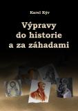 Výpravy do historie a za záhadami - Karel Kýr