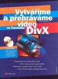 Vytváříme a přehráváme video ve formátu DivX - Petr Štěpánek