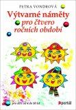 Výtvarné náměty pro čtvero ročních období Pro děti od 4 do 10 let - Petra Vondrová