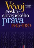 Vývoj česko-slovenského práva 1945-1989 - Jan Kuklík