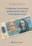 Vzájomné uznávanie peňažných sankcií v Európskej únii - Libor Klimek, Bystrík Šramel