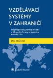 Vzdělávací systémy v zahraničí: Encyklopedický přehled školství v 30 zemích Evropy, v Japonsku, Kanadě, USA - Jan Průcha