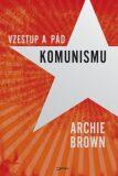 Vzestup a pád komunismu - Archie Brown