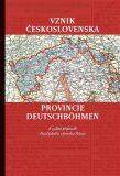 Vznik Československa a provincie Deutschböhmen - Jaroslav Pažout, ...