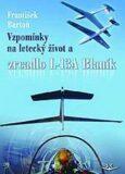 Vzpomínky na letecký život a zrcadlo L-13A Blaník - František Bartoň