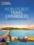 World's Best Travel Experiences: 400 Extraordinary Places - National Geographic