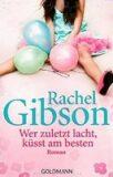 Wer zuletzt lacht, küsst am besten - Rachel Gibson