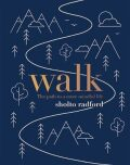 Walk : The path to more mindful life - Sholto Radford