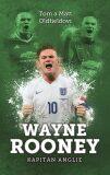 Wayne Rooney: kapitán Anglie - Tom Oldfield