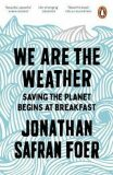 We are the Weather : Saving the Planet Begins at Breakfast - Jonathan Safran Foer