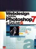 Webdesign s Adobe Photoshop 7 a GoLive 6 - Michael Baumgardt
