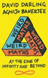 Weird Maths: At the Edge of Infinity and Beyond - David Darling, Agnijo Banerjee