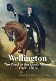 Wellington: The Road to the Lion´s Mound 1769-1815 - Daniel Res