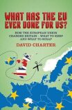 What Has The EU Ever Done For us? : How the European Union changed Britain - what to keep and what to scrap - Charter David