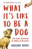 What It's Like to Be a Dog: And Other Adventures in Animal Neuroscience - Gregory Berns