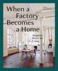 When a Factory Becomes a Home: Adaptive Reuse for Living - Chris van Uffelen