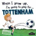 When I Grow Up, I´m Going To Play For Tottenham - Gemma Cary