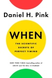 When: The Scientific Secrets of Perfect Timing - Daniel H. Pink