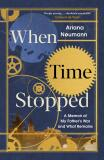 When Time Stopped : A Memoir of My Father's War and What Remains - Neumann Ariana