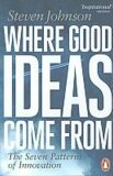 Where Good Ideas Come from : The Seven Patterns of Innovation - Steven Johnson
