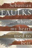 Where My Heart Used to Beat - Sebastian Faulks