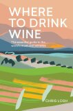 Where to Drink Wine: The essential guide to the world's must-visit wineries - Chris Losh