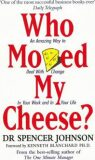 Who Moved My Cheese: An Amazing Way to Deal with Change in Your Work and in Your Life - Spencer Johnson