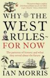 Why the West Rules for Now : The Patterns of History and What They Reveal About the Future - Ian Morris