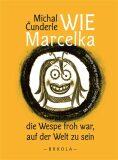 Wie Marcelka die Wespe froh war, auf der Welt zu sein - Michal Čunderle, Jakub Zich