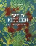 Wild Kitchen: Nature-Loving Chefs at Home - Claire Bingham