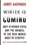 Winter is Coming : Why Vladimir Putin and the Enemies of the Free World Must be Stopped - Garry Kasparov