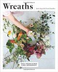 Wreaths: Fresh, Foraged and Dried Floral Arrangements - Terri Chandler